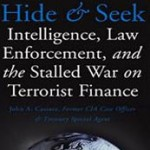 Hide & Seek: Intelligence, Law Enforcement, and the Stalled War on Terrorist Finance - John A. Cassara
